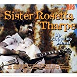 echange, troc Sister Rosetta Tharpe - Up Above My Head