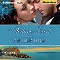 To Seduce an Earl: Seduction, Book 1 Audiobook by Lori Brighton Narrated by Fiona Underwood