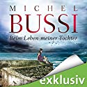 Beim Leben meiner Tochter Hörbuch von Michel Bussi Gesprochen von: Katja Amberger