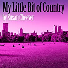My Little Bit of Country (       UNABRIDGED) by Susan Cheever Narrated by Jennifer Van Dyck
