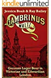 Gambrinus Waltz: German Lager Beer in Victorian and Edwardian London