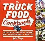 The Truck Food Cookbook: 150 Recipes...