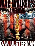 A Military Thriller: MAC WALKER'S AMERICAN JIHAD: A terrorist assassin military thrillers series