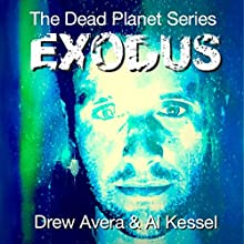 Exodus: Dead Planet, Book 1 (       UNABRIDGED) by Drew Avera Narrated by Al Kessel
