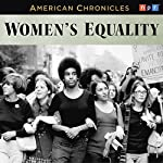 NPR American Chronicles: Women's Equality |  National Public Radio