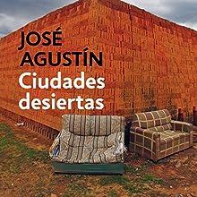 Ciudades Desiertas (       UNABRIDGED) by José Agustín Narrated by José Agustín