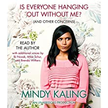 Is Everyone Hanging Out Without Me? (And Other Concerns) Audiobook by Mindy Kaling Narrated by Mindy Kaling, Michael Schur, B. J. Novak
