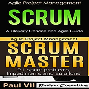 Agile Product Management Boxset: Scrum: A Cleverly Concise and Agile Guide and Scrum Master: 21 Sprint Problems, Impediments and Solutions Hörbuch von  Paul VII Gesprochen von: Randal Schaffer