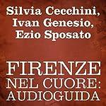 Firenze nel cuore [Florence in My Heart]: Audioguida | Silvia Cecchini,Ivan Genesio,Ezio Sposato