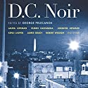 D.C. Noir (       UNABRIDGED) by George Pelecanos (editor) Narrated by Lisa Renee Pitts, Cassandra Campbell, William Dufris, Mirron Willis, Carol Monda, Ray Porter, Nick Sullivan, Victor Bevine
