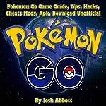 Pokemon Go Game Guide, Tips, Hacks, Cheats Mods, Apk, Download Unofficial   Josh Abbott