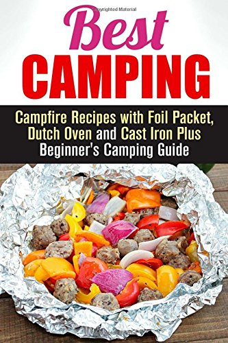 Best Camping: Campfire Recipes with Foil Packet, Dutch Oven and Cast Iron Plus Beginner's Camping Guide (BBQ & Picnic) by Nicole Moran, Vanessa Riley, Alison DiMarco, Rose Heller, Michael Hansen