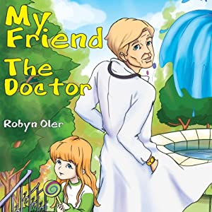 My Friend the Doctor | [Robyn Oler]