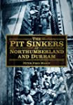 The Pit Sinkers of Northumberland and...
