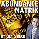 The Abundance Matrix: Manifesting a Life Full of Wealth and Happiness (       UNABRIDGED) by Craig Beck Narrated by Craig Beck