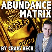 The Abundance Matrix: Manifesting a Life Full of Wealth and Happiness | [Craig Beck]