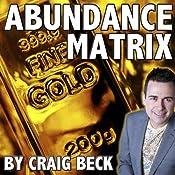 The Abundance Matrix: Manifesting a Life Full of Wealth and Happiness | [Craig Beck]