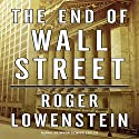 The End of Wall Street (       UNABRIDGED) by Roger Lowenstein Narrated by Erik Synnestvedt