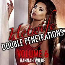 Hotwife Double Penetrations, Volume 6 (       UNABRIDGED) by Hannah Wilde Narrated by Hannah Wilde