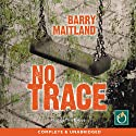 No Trace (       UNABRIDGED) by Barry Maitland Narrated by Tim Bruce
