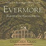 Evermore: Plantation Series, Book 3   Gretchen Craig
