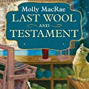 Last Wool and Testament: A Haunted Yarn Shop Mystery, Book 1 (       UNABRIDGED) by Molly MacRae Narrated by Emily Durante