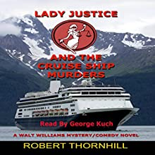 Lady Justice and the Cruise Ship Murders Audiobook by Robert Thornhill Narrated by George Kuch