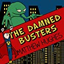 The Damned Busters: To Hell and Back, Book 1 (       UNABRIDGED) by Matthew Hughes Narrated by Tom Lawrence