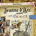 Jeanne d'Arc racontée aux enfants Audiobook by Raphaël Dargent Narrated by  divers narrateurs