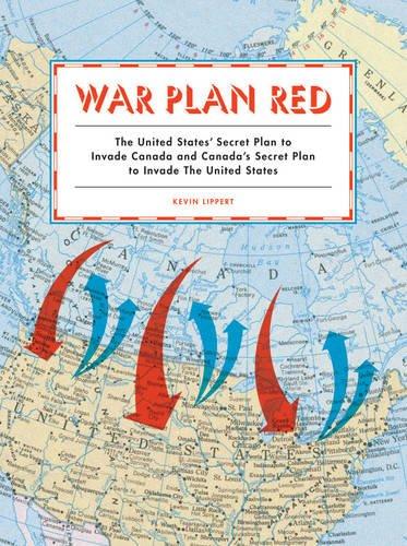 War Plan Red: The United States' Secret Plan to Invade Canada and Canada's Secret Plan to Invade the United States