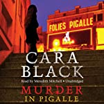Murder in Pigalle: Aimée Leduc Investigations, Book 14 (       UNABRIDGED) by Cara Black Narrated by Meredith Mitchell