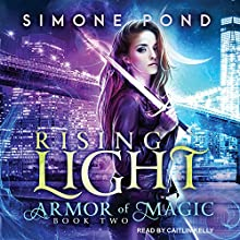 Rising Light: Armor of Magic Series, Book 2 Audiobook by Simone Pond Narrated by Caitlin Kelly
