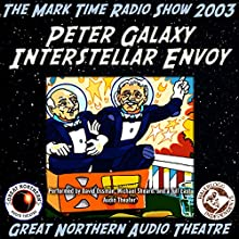 Peter Galaxy, Interstellar Envoy: The Great Northern Audio Theatre  by Brian Price, Jerry Stearns Narrated by David Ossman, Michael Sheard,  full cast