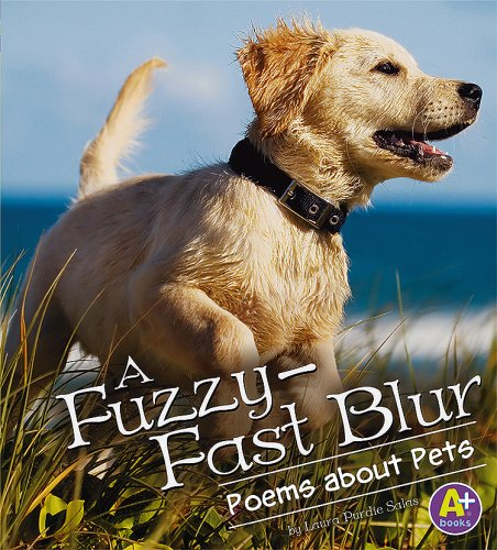A Fuzzy-Fast Blur: Poems About Pets (A+ Books)