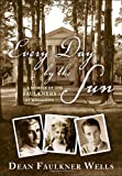 Every Day by the Sun: A Memoir of the Faulkners of Mississippi