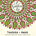 A Golden Age: A Novel Audiobook by Tahmima Anam Narrated by Madhur Jaffrey