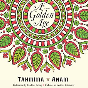 A Golden Age: A Novel | [Tahmima Anam]