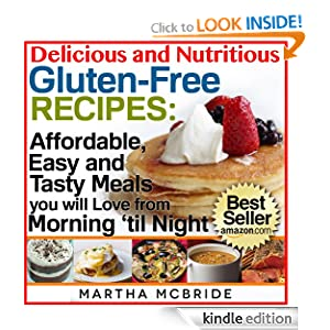 Delicious and Nutritious Gluten-Free Recipes: Boxed Set Edition...Affordable, Easy and Tasty Meals You Will Love All Day (Bestselling Gluten-Free Recipes)