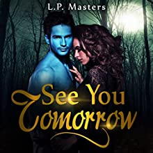 See You Tomorrow Audiobook by L.P. Masters Narrated by Kendra Lords