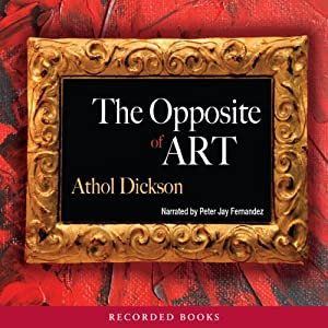 The Opposite of Art | [Athol Dickson]