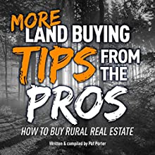 More Land Buying Tips from the Pros: How to Buy Rural Real Estate | Livre audio Auteur(s) : Pat Porter Narrateur(s) : Pat Porter