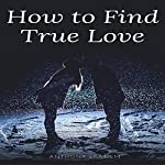 How to Find True Love | Anthony Ekanem