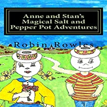 Anne and Stan's Magical Salt and Pepper Pot Adventures (       UNABRIDGED) by Robin Rowles Narrated by Deanna Llewelyn