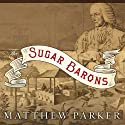 The Sugar Barons: Family, Corruption, Empire, and War in the West Indies Audiobook by Matthew Parker Narrated by Jonathan Cowley