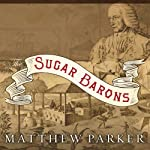 The Sugar Barons: Family, Corruption, Empire, and War in the West Indies | Matthew Parker