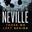 Those We Left Behind: The Belfast Novels Audiobook by Stuart Neville Narrated by To Be Announced