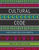 "Phillip Penix-Tadsen, ""Cultural Code: Video Games and Latin America"" (MIT Press, 2016)"