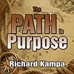The Path to Purpose: A Blueprint for Finding Happiness, Self Expression, & Meaning | Richard Kampa