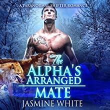 The Alpha's Arranged Mate: A Paranormal Shifter Romance (       UNABRIDGED) by Jasmine White Narrated by Beth Roeg