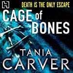 Cage of Bones (       UNABRIDGED) by Tania Carver Narrated by Martyn Waites